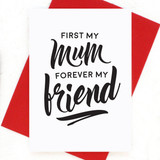 First My Mum, Forever My Friend Card