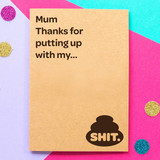 Mum Thanks For Putting Up with My Shit Card