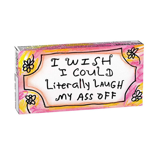 I Wish I Could Literally Laugh My Ass Off Gum
