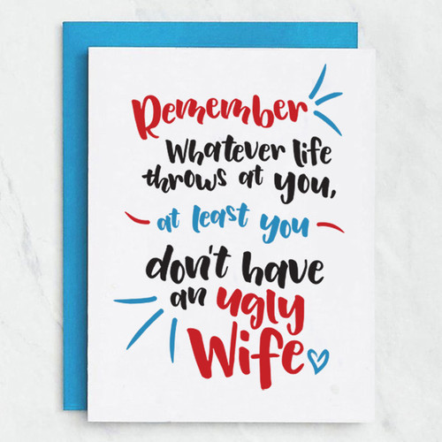 At Least You Don't Have an Ugly Wife Card
