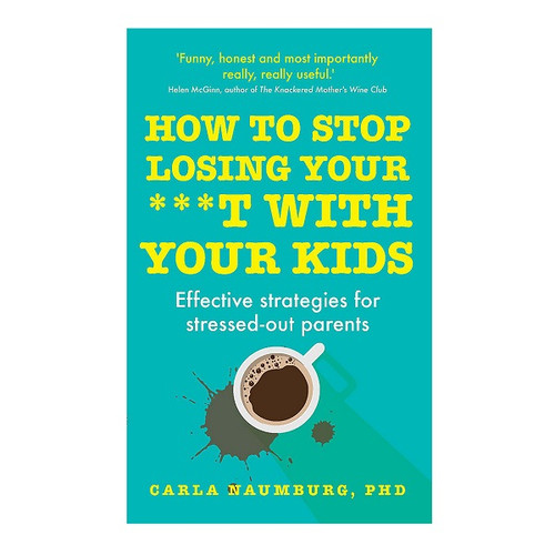 How to Stop Losing Your Sh* With Your Kids