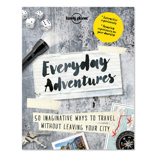 Everyday Adventures: 50 new ways to experience your hometown