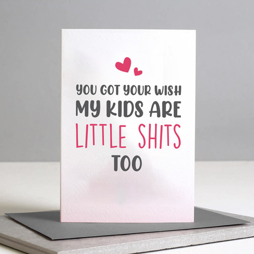My Kids are Little Sh*ts Too Card