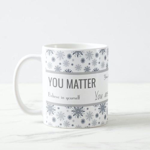 You Matter Uplifting Messages Personalized Coffee Mug