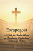 Escapegoat : A Guide for Christian Women on Transforming Dysfunctional Relationships