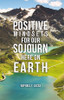 Positive Mindsets for Our Sojourn Here on Earth - eBook