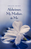 Alzheimer, My Mother, & Me - eBook