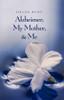 Alzheimer, My Mother, & Me