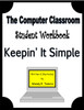 The Computer Classroom: Student Workbook: Keepin' It Simple