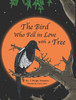 The Bird Who Fell in Love with a Tree