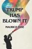 Trump Has Blown IT!