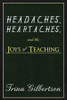 Headaches, Heartaches, and the Joys of Teaching