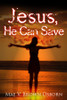 Jesus, He Can Save