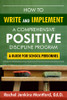 How To Write and Implement a Comprehensive Positive Discipline Program: A Guide for School Personnel
