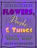 Flowers, People, & Things