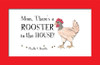 Mom, There's a Rooster in the House!
