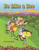 Be Like a Bee [Hardcover]