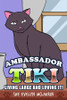 Ambassador Tiki: Living Large and Loving It!