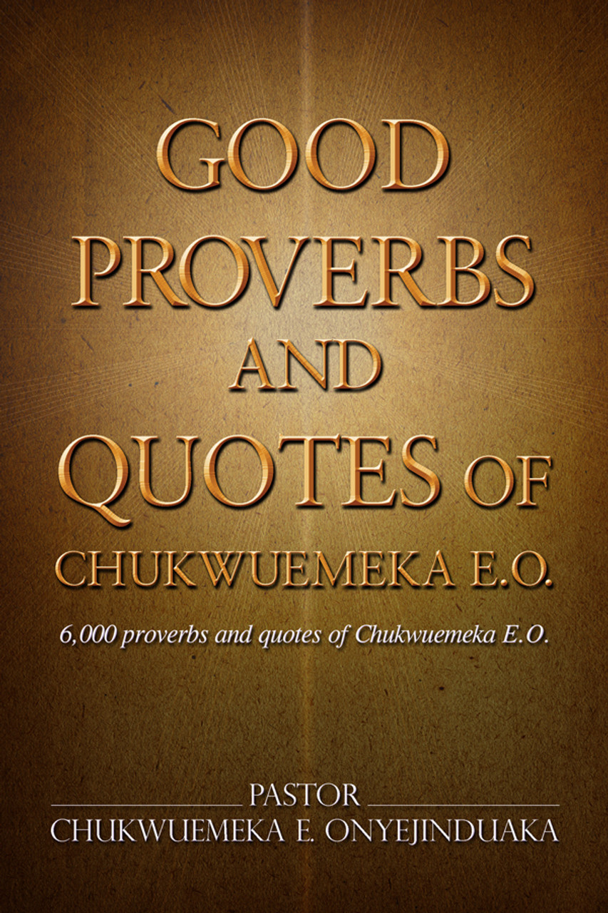 Good Proverbs and Quotes of Chukwuemeka E O