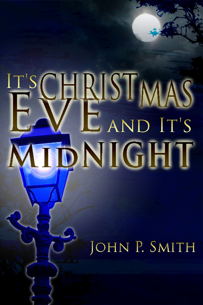 Its Christmas Eve.It S Christmas Eve And It S Midnight