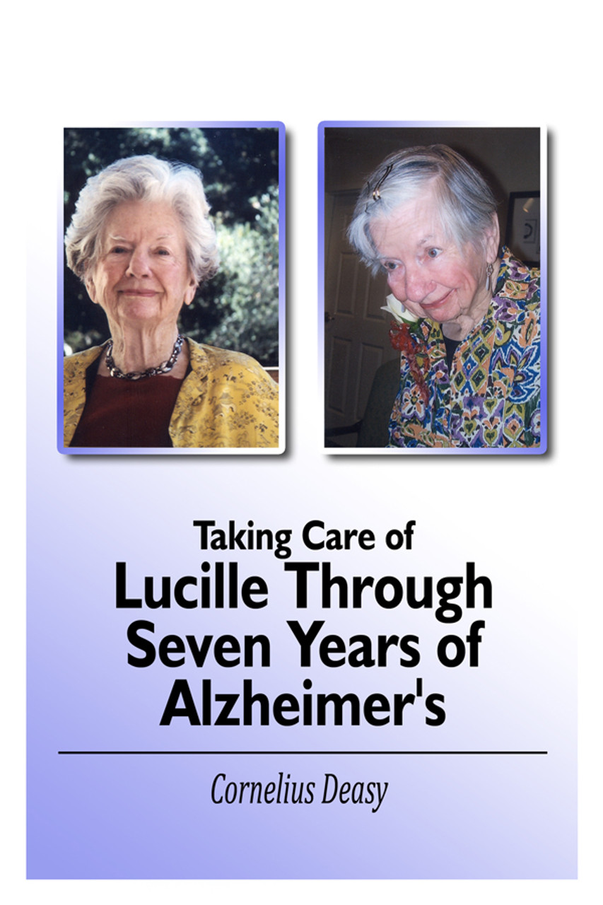 Taking Care of Lucille Through Seven Years of Alzheimers