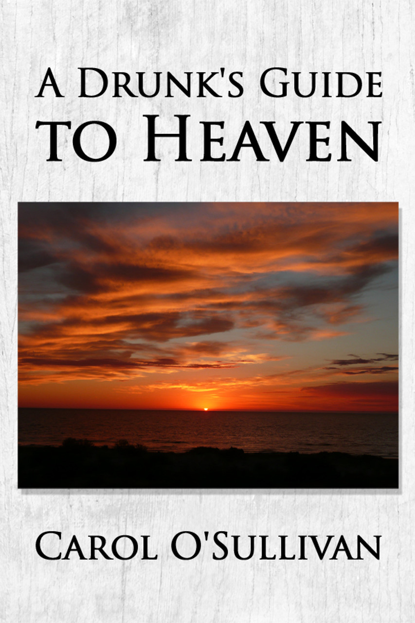 A Drunks Guide to Heaven