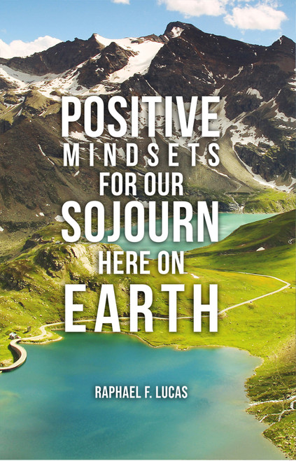 Positive Mindsets for Our Sojourn Here on Earth