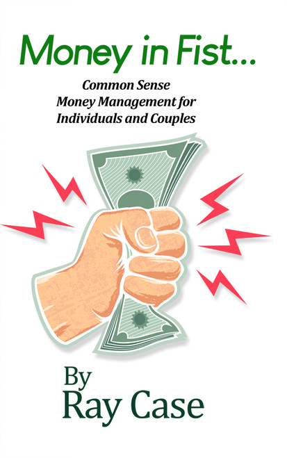 Money in Fist... Common Sense Money Management for Individuals and Couples