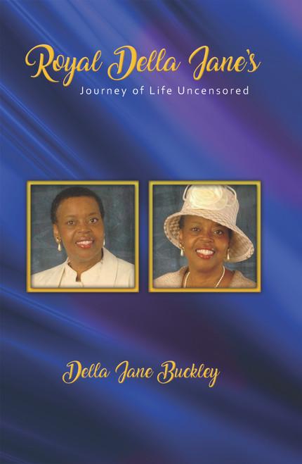 Royal Della Jane's Journey of Life Uncensored