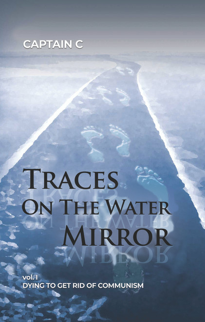Traces on the Water Mirror: Volume I: Dying to Get Rid of Communism