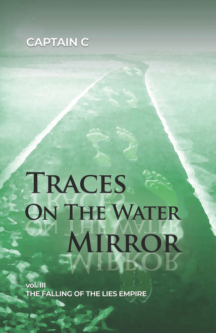 Traces on the Water Mirror: Volume III: The Falling of the Lies Empire