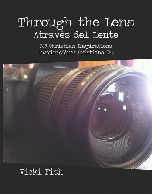 Through the Lens / Através del Lente: 365 Christian Inspirations / Inspiraciónes Cristiana 365