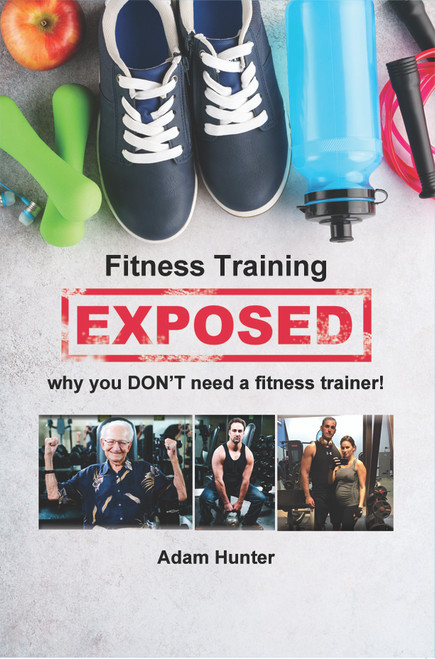 Fitness Training Exposed: Why You DON'T Need a Fitness Trainer!