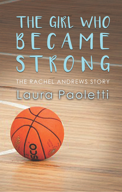 The Girl Who Became Strong: The Rachel Andrews Story