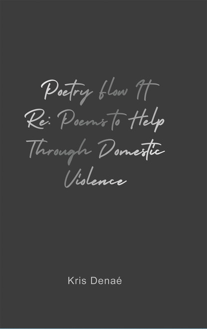 Poetry Flow It Re: Poems to Help Through Domestic Violence - eBook