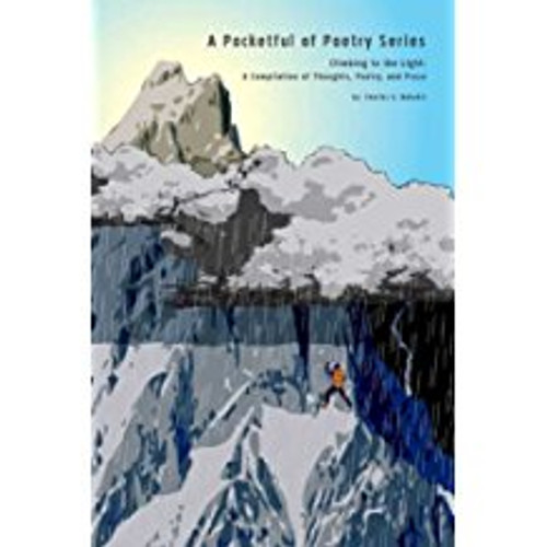 A Pocketful of Poetry Series: Climbing to the Light: A Compilation of Thoughts, Poetry, and Prose
