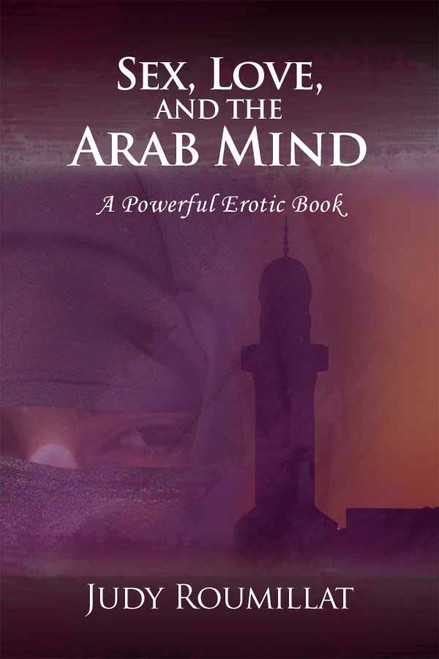 SEX, LOVE, AND THE ARAB MIND