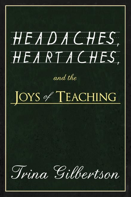 Headaches, Heartaches, and the Joys of Teaching
