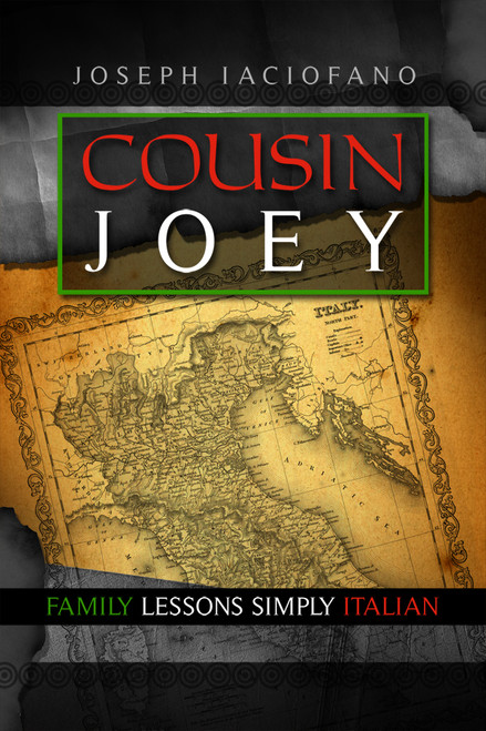 Cousin Joey: Family Lessons Simply Italian