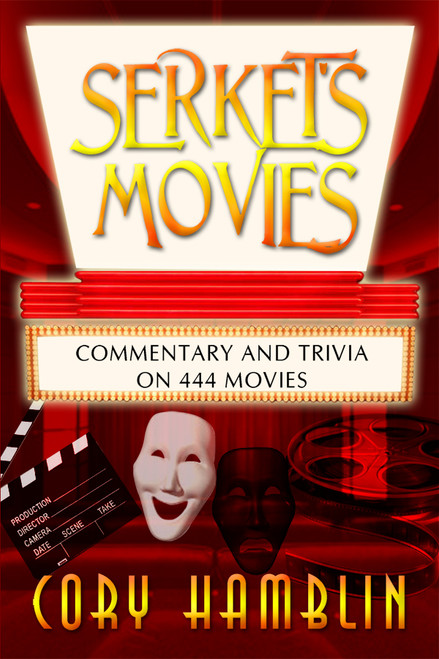 Serket's Movies: Commentary and Trivia on 444 Movies