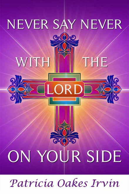 Never Say Never With the Lord on Your Side