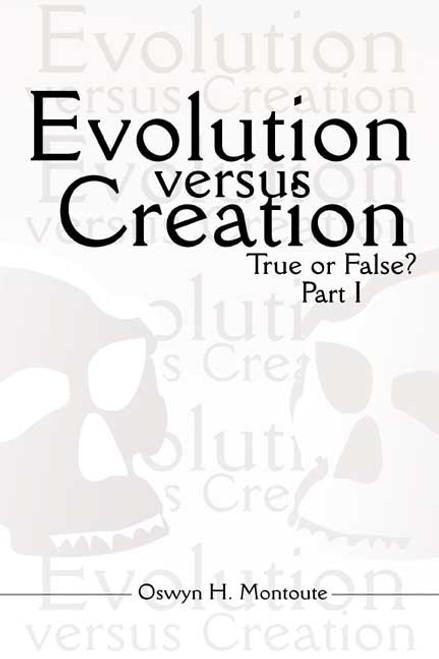 Evolution versus Creation: True or False? Parts I and II