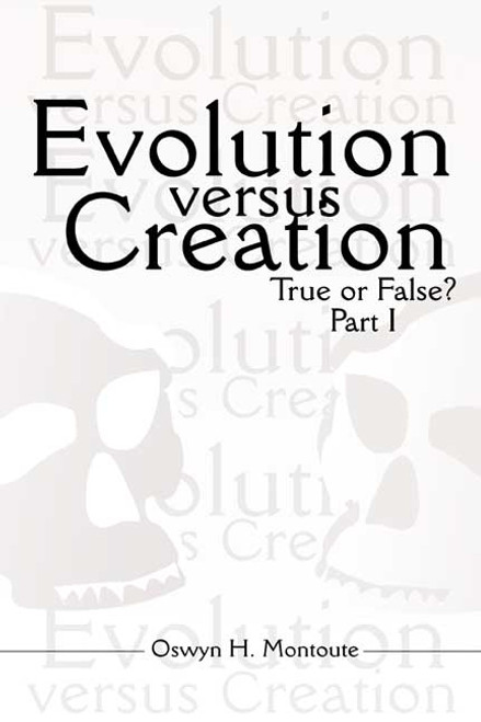 Evolution versus Creation: True or False? Parts I and II