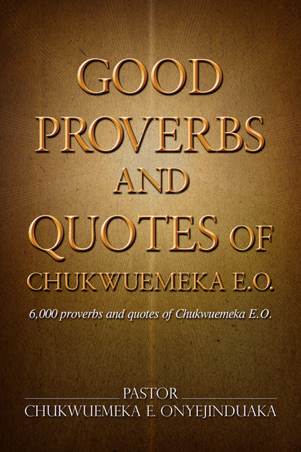 Good Proverbs and Quotes of Chukwuemeka E.O.