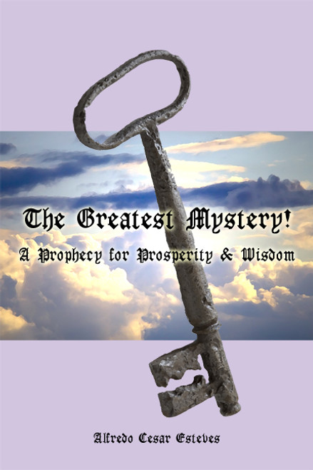 The Greatest Mystery!  A Prophecy for Prosperity & Wisdom