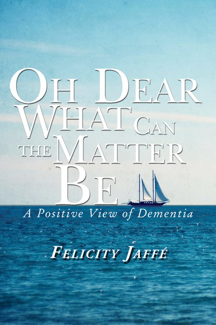 Oh Dear What Can the Matter Be: A Positive View of Dementia