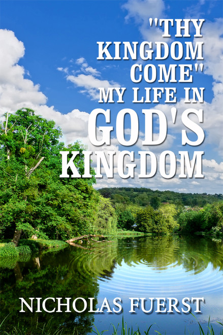 """""""Thy Kingdom Come"""": My Life in God's Kingdom"""