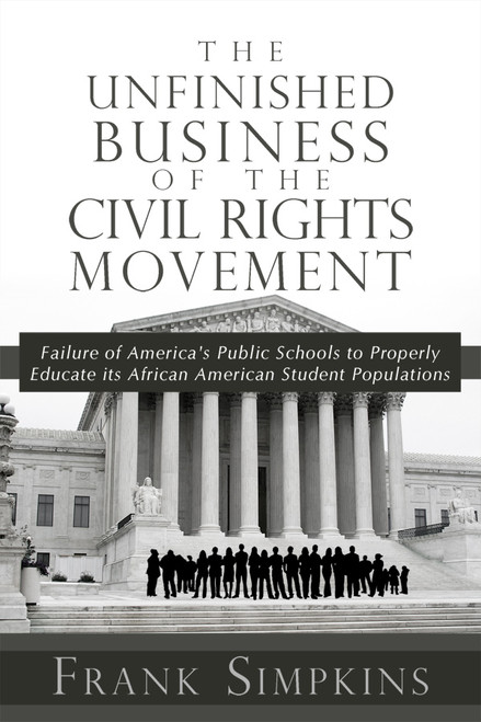 The Unfinished Business of the Civil Rights Movement: Failure of America's Public Schools to Properly Educate its African American Student Populations