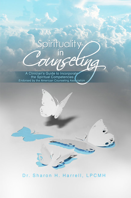 Spirituality in Counseling: A Clinician's Guide to Incorporate the Spiritual Competencies Endorsed by the American Counseling Association
