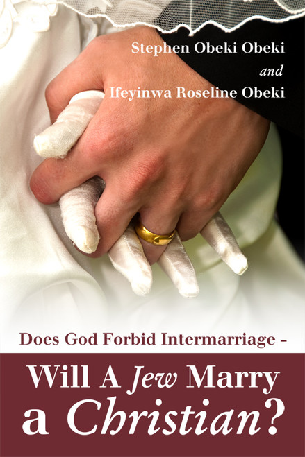 Does God Forbid Intermarriage - Will A Jew Marry a Christian?